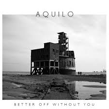 Joel Laslett Pott, Aquilo - Better Off Without You